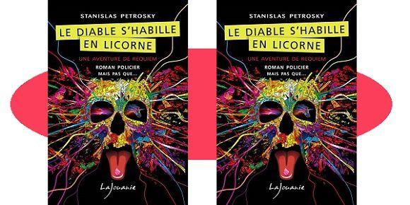 Stanislas Petrosky: Le diable s'habille en licorne (Éd.Lajouanie, 2018)