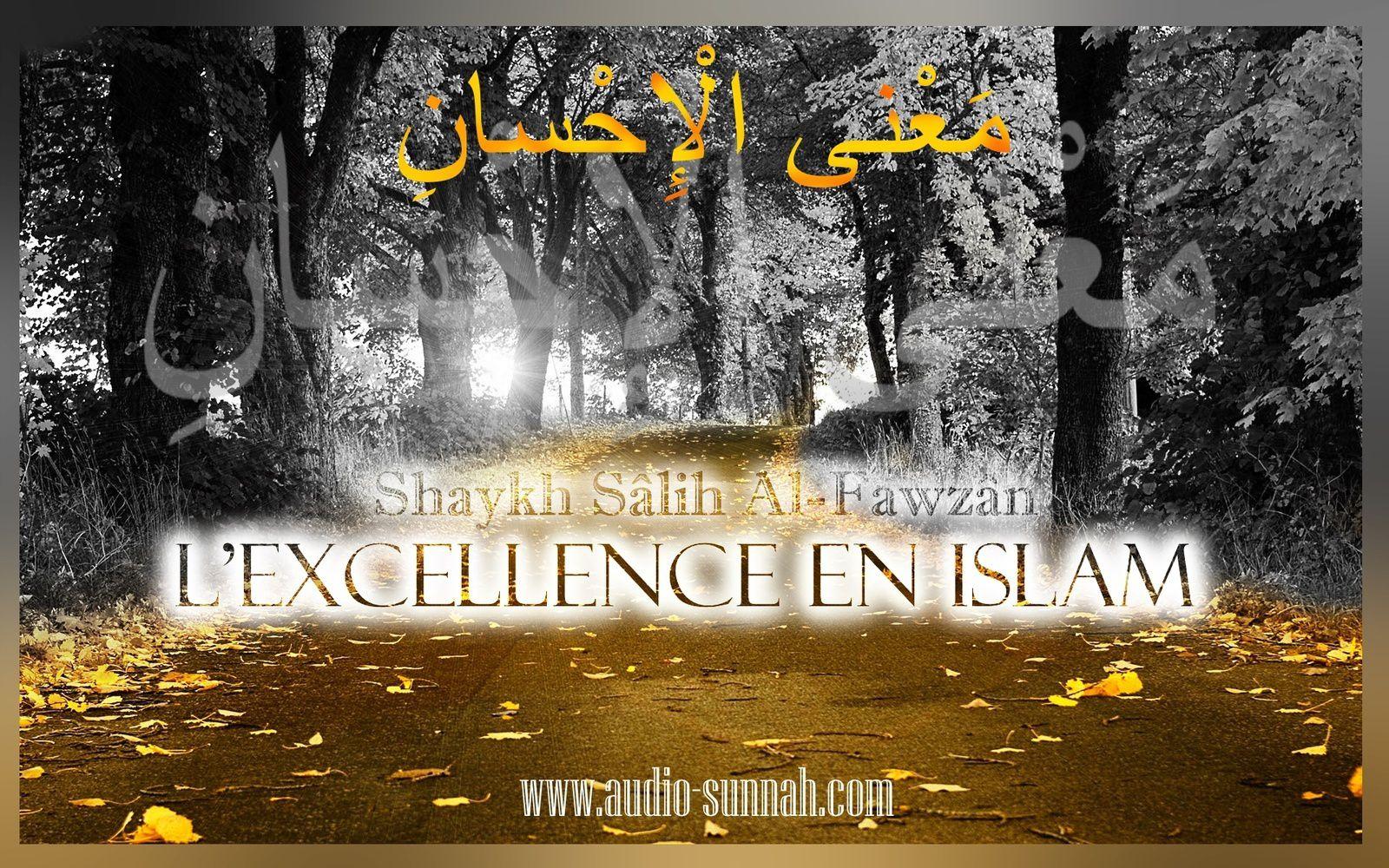 L'excellence en islâm ! Shaykh Sâlih Al-Fawzân