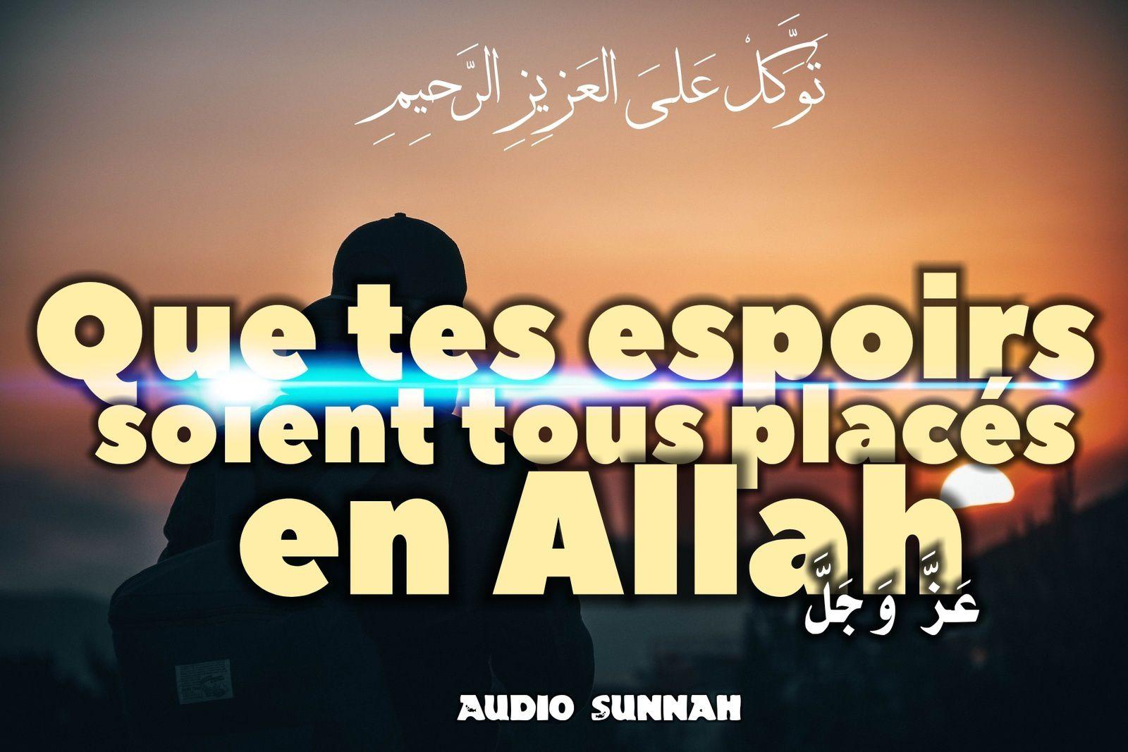 Que tous tes espoirs soient placés en Allah !