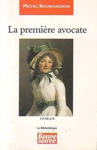 La première avocate de Michel Bourguignon -  Collection : Bonne Soirée Genre : Histoire Edition de 1997