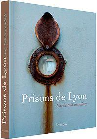 """""""Prisons de Lyon"""", une histoire manifeste !"""