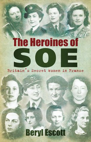 Hardcover, 240 pages Published October 26th 2010 by The History Press original title The Heroines of S.O.E. ISBN 075245661X (ISBN13: 9780752456614) edition language English