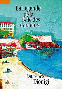 La légende de la Baie des couleurs : le dernier roman de Laurence Dionigi