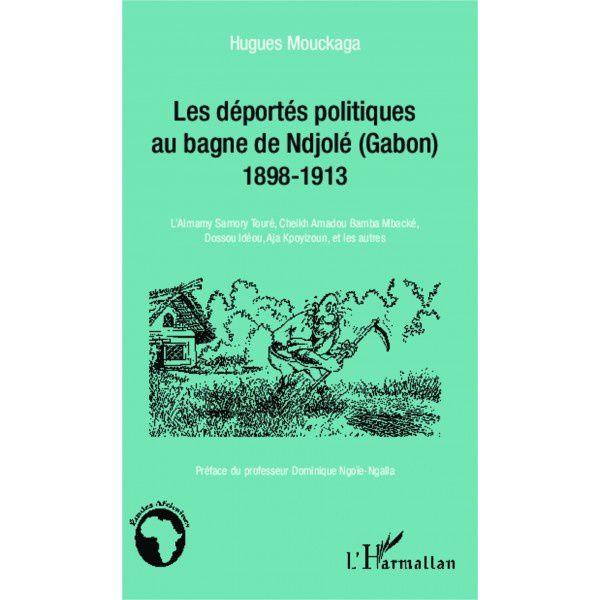Les déportés politiques au bagne de Ndjolé (Gabon) de Hugues Mouckaga