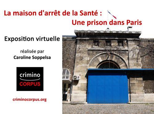 La prison de la Santé à Paris : Exposition virtuelle sur Criminocorpus