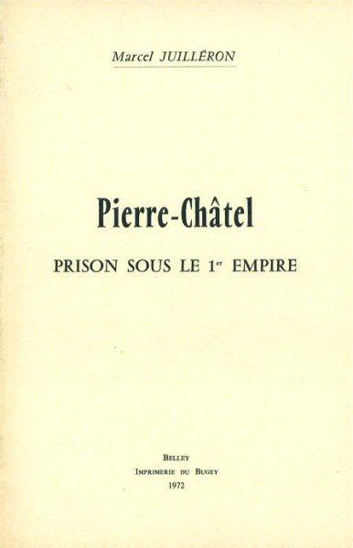 Marcel Juilleron - Pierre-Châtel, prison sous le 1er Empire -  1972  285 pages