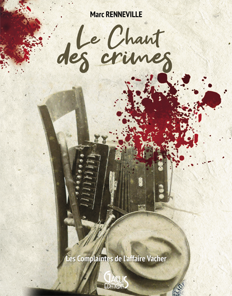 """Le Chant des crimes"" de Marc Renneville – Les Complaintes de l'affaire Vacher – (Éditions Gaelis)"
