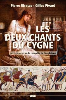 """""""Les Deux Chants du Cygne - Le Livre secret de la conquête de l'Angleterre."""" -  Pierre Efratas et Gilles Pivard"""