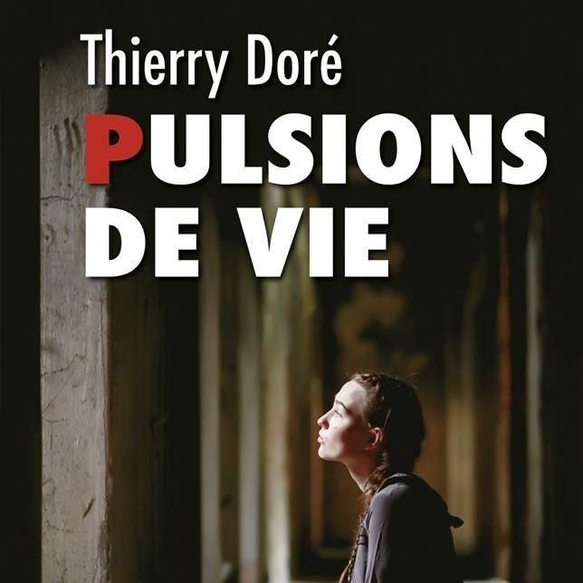 """317 - Portrait du jour : Thierry Doré  """"Pulsions de vie"""""""