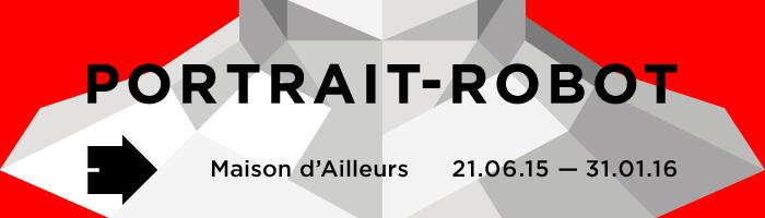 Portrait-Robot // 21 juin 2015 – 31 janvier 2016