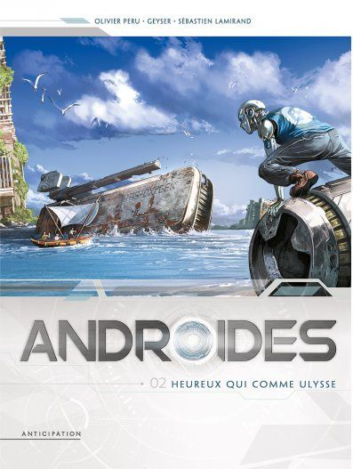 Androïdes 02 - Heureux qui comme Ulysse PERU Olivier GEYSER LAMIRAND Sébastien
