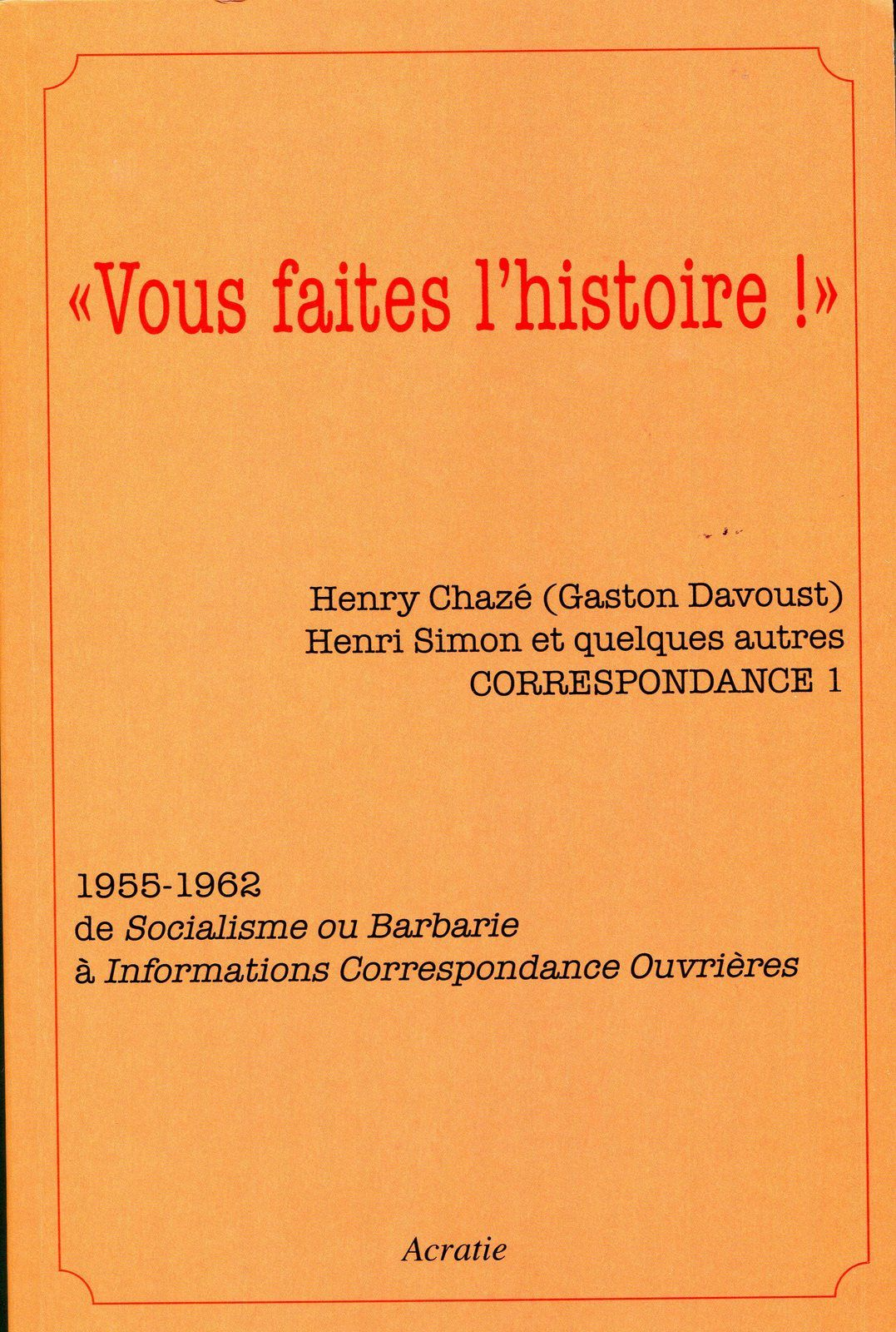 «Vous faites l'histoire !»  HENRY CHAZÉ - HENRI SIMON. Correspondance 1.