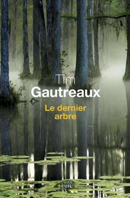 Le dernier arbre / Tim Gautreaux