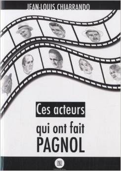 Ces acteurs qui ont fait Pagnol / Jean-Louis Chiabrando