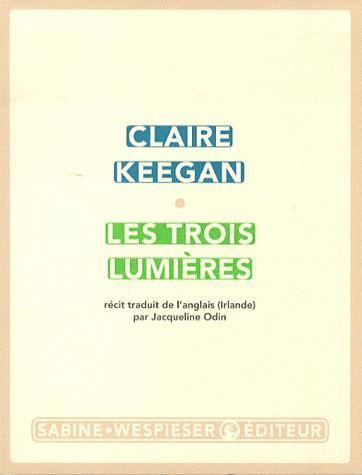 Les Trois lumières / Claire Keegan