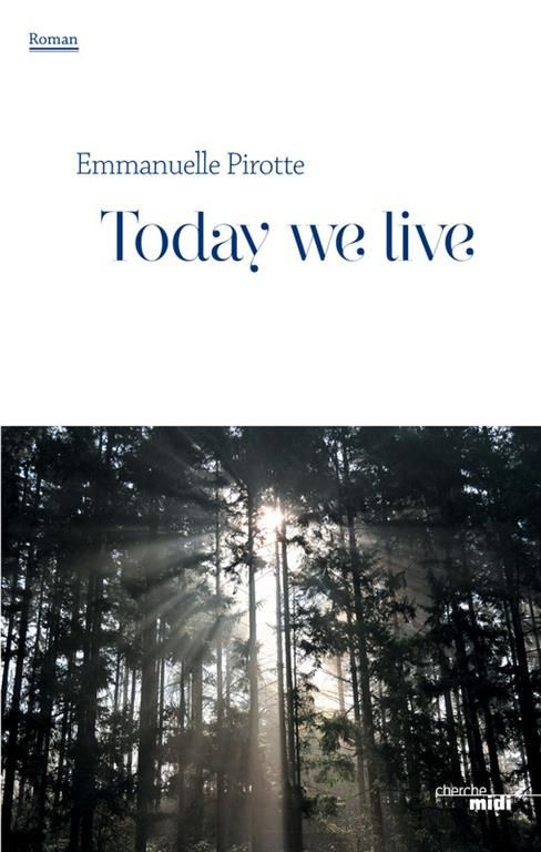 Today we live / Emmanuelle Pirotte