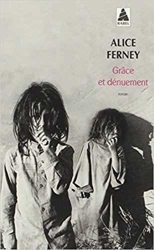 Grâce et dénuement de Alice Ferney