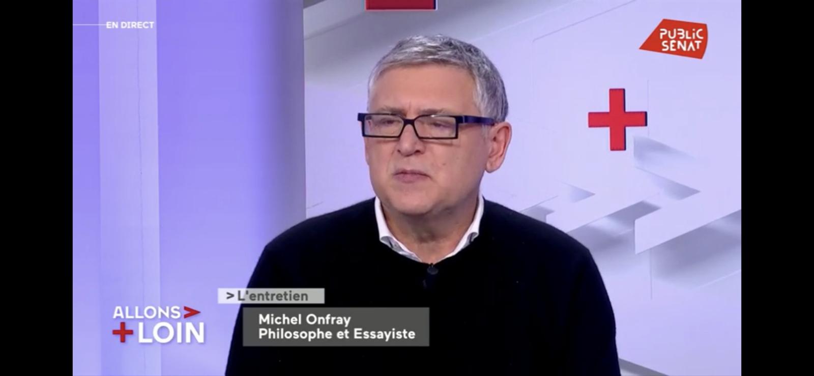 Michel Onfray - Allons plus loin (Public Sénat) - 03.02.2020