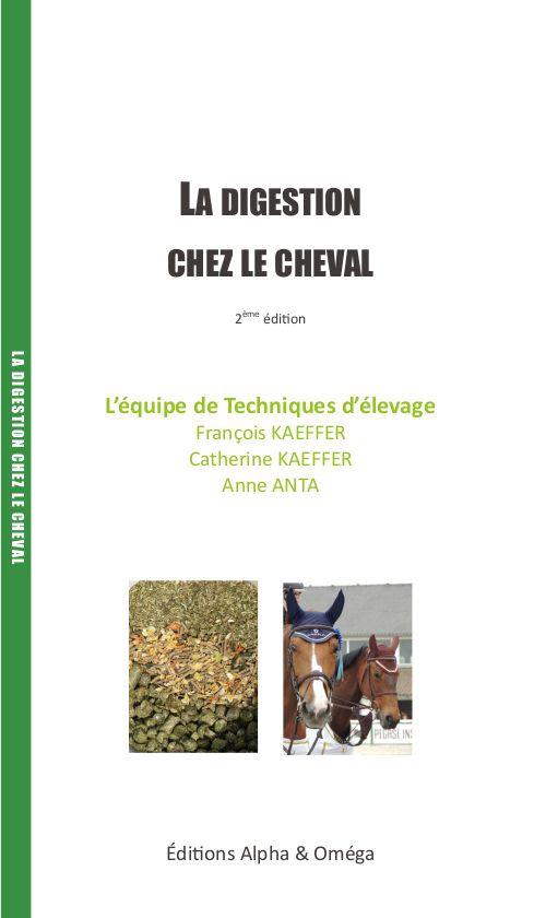 La digestion chez le cheval. Techniques d'élevage. Editions Alpha & Oméga. François Kaeffer, Catherine Kaeffer, Anne Anta