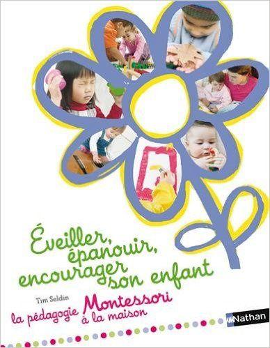 """""""Eveiller, épanouir, encourager son enfant. La pédagogie Montessori à la maison"""" de Tim Seldin"""