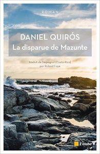 Daniel Quirós : La disparue de Mazunte (Éd.de l'Aube, 2017)