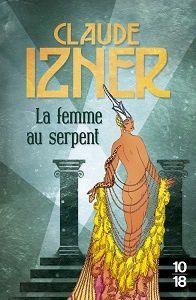 Claude Izner : La femme au serpent (Éd.10-18, 2017) – Inédit –