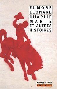 Elmore Leonard : Charlie Martz et autres histoires (Rivages/Noir, 2017) – Inédit –