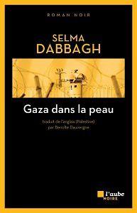 Selma Dabbagh : Gaza dans la peau (Éd.l'Aube noire, 2017)