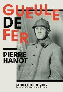 Pierre Hanot : Gueule de fer (Éd.La Manufacture de Livres, 2017)
