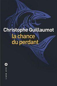 Christophe Guillaumot : La chance du perdant (Éd.Liana Levi, 2017)
