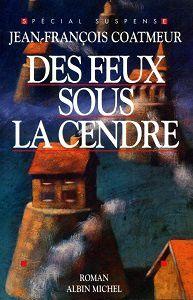 Jean-François Coatmeur : Des feux sous la cendre (Albin Michel, 1994)