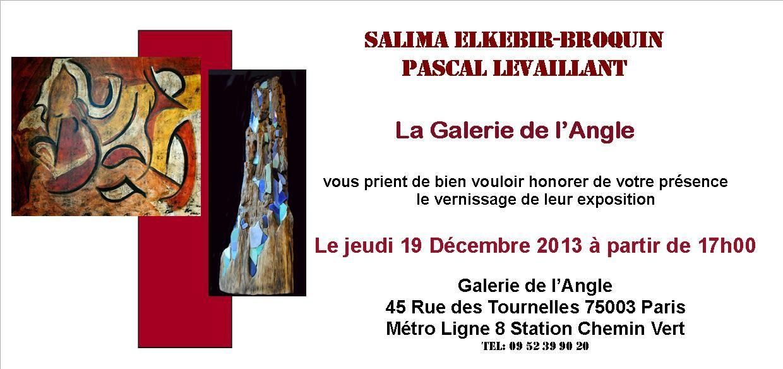 Pascal Levaillant et Salima Elkebir-Broquin - du 17 au 21 décembre 2013 - Galerie de l'Angle - Paris