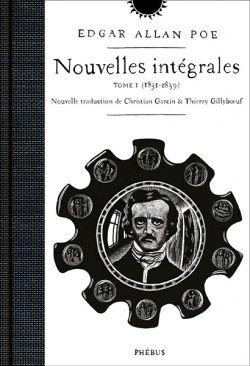 Nouvelles intégrales Tome I (1831-1839) - Edgar Allan POE (Tales, 1850), traduction de Christian GARCIN et Thierry GILLYBOEUF, illustration de Sophie POTIE, Phébus, 2018, 432 pages
