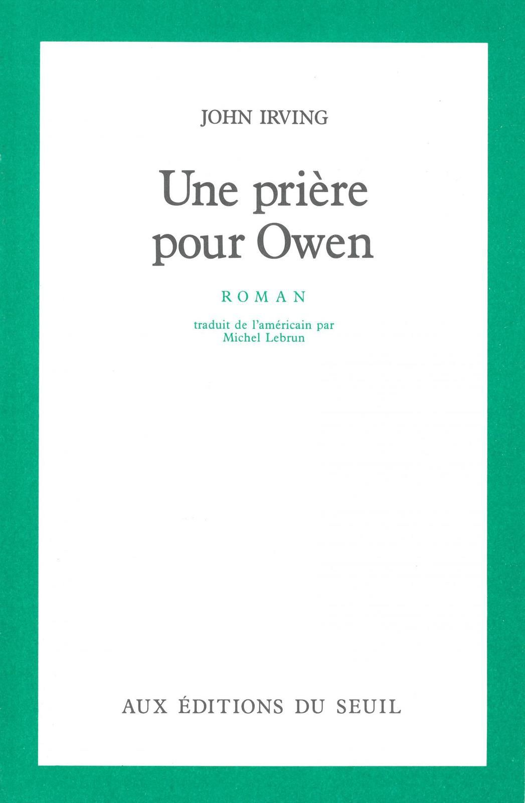 Une prière pour Owen - John IRVING (A Prayer for Owen Meany, 1989), traduction de Michel LEBRUN, Seuil, 1989, 576 pages
