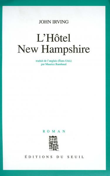L'Hôtel New Hampshire - John IRVING (The Hotel New Hampshire, 1981), traduction de Maurice RAMBAUD, Seuil, 1982, 480 pages