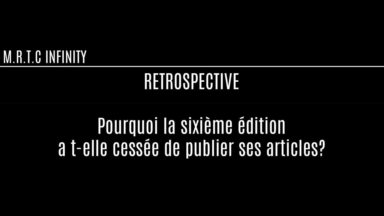 La Rétrospective : Pourquoi la sixième édition a t-elle cessée de publier ses articles?