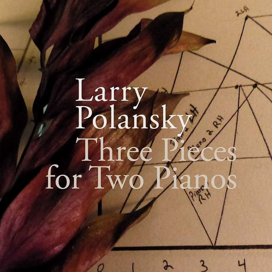 Larry Polansky - Three Pieces for two pianos