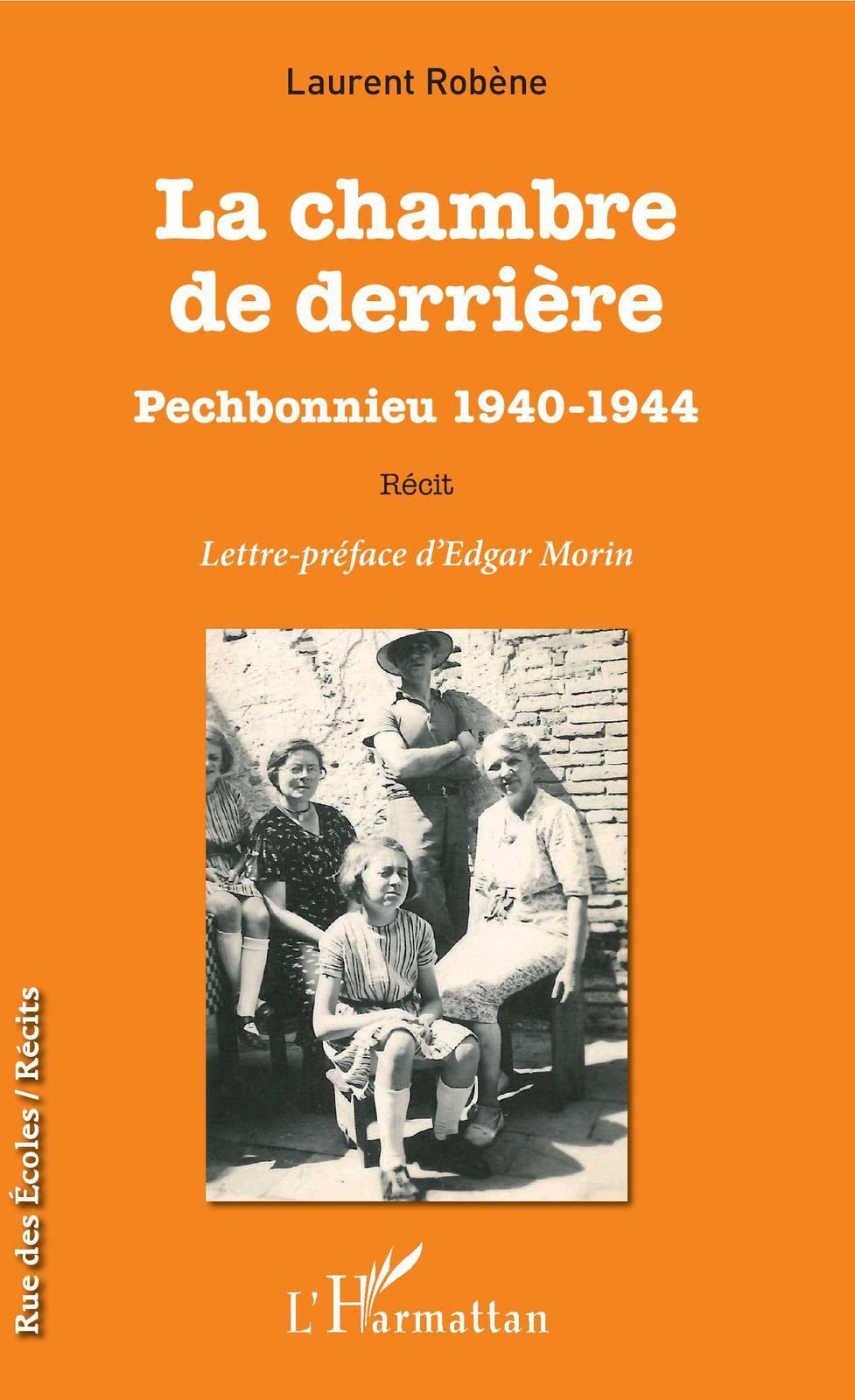 LA CHAMBRE DE DERRIÈRE Pechbonnieu 1940-1944 par Laurent Robène 75 ans après: Pechbonnieu, village résistant révélé