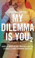 My dilemma is you, tome 2 - Cristina Chiperi