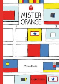 Mister Orange, Truus Matti, La Joie de Lire, 2016
