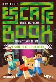 Escape Book : prisonnier de l'overworld, Irving le Hen, Editions 404, 2017