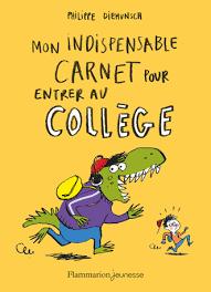 Mon indispensable carnet pour entrer au Collège, Philippe Diemunsch, Flammarion, Juin 2017