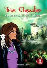 Iris Chevalier et le cristal de fatum, Florence Cabre, Librinova, 2017