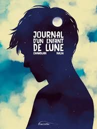 Journal d'un enfant de lune, Chamblain, Nalin, Kennes, Ensemble, 2017