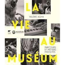 La vie au Muséum : Parcours et métiers insolites, Valérie Agha, Delachaux et Niestlé, 2018