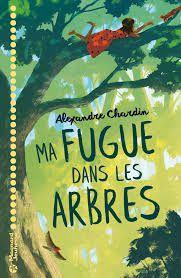 Ma fugue dans les arbres, Alexandre Chardin, Magnard Jeunesse, 2018