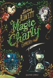 Magic Charly : L'apprenti, Audrey Alwett, Gallimard Jeunesse, 2019