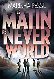 Le matin de Never World, Marisha Pessl, Gallimard Jeunesse, 2019