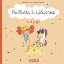 Paillette et Lilicorne à la plage, Capucine Lewalle, Bérengère Delaporte, Casterman, 2019