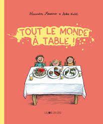 Tout le monde à Table !, Alexandra Maxeiner, Anke Kuhl, La joie de lire, 2019